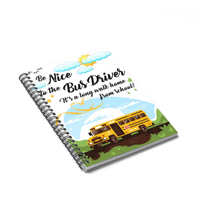 Be Nice To The Bus Driver Spiral Notebook - Ruled Line