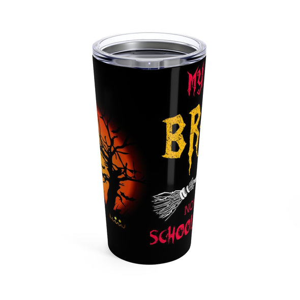 Tumbler 20oz My Broom Broke Now I Drive a School Bus