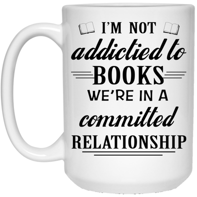 I'M NOT ADDICTIED TO BOOKS 15 oz. White Mug
