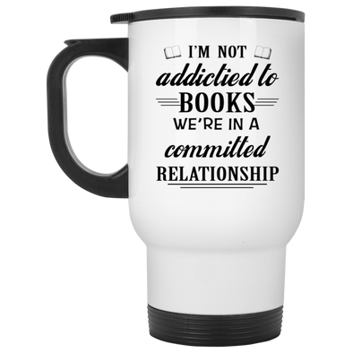 I'M NOT ADDICTIED TO BOOKS White Travel Mug