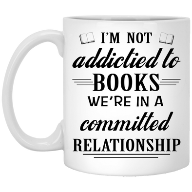 I'M NOT ADDICTIED TO BOOKS 11 oz. White Mug