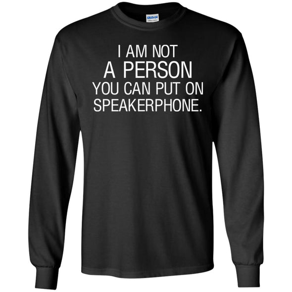 I'm not a person you can put on speakerphone