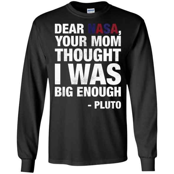 Apparel - Dear Nasa, Your Mom Thought I Was Big Enough - Pluto