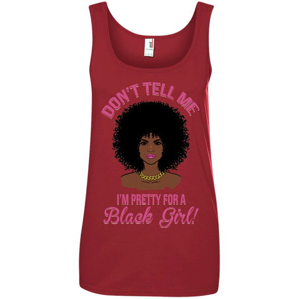 Apparel - Don't Tell Me I'm Pretty For Black Girl