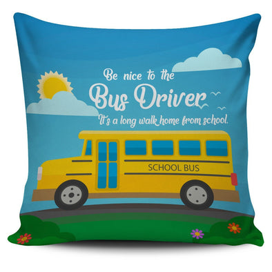 Pillows - Be Nice To The Bus Driver Pillow Cover