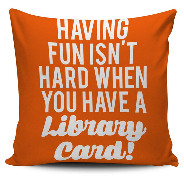 Pillows - Having Fun Isn't Hard When You Have A Library Card - Pillow Covers