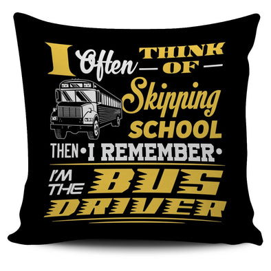 Pillows - I Often Think Of Skipping School - Bus Driver Pillow Cover