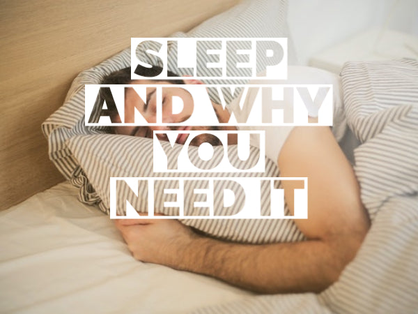 Sleep and why you need it!