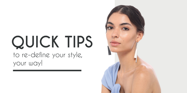QUICK TIPS TO RE-DEFINE YOUR STYLE, YOUR WAY!!!