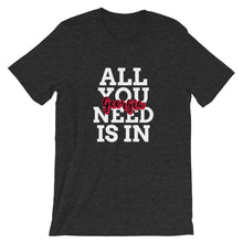 Load image into Gallery viewer, All You Need is in Georgia Short-Sleeve Unisex T-Shirt - Pick a color