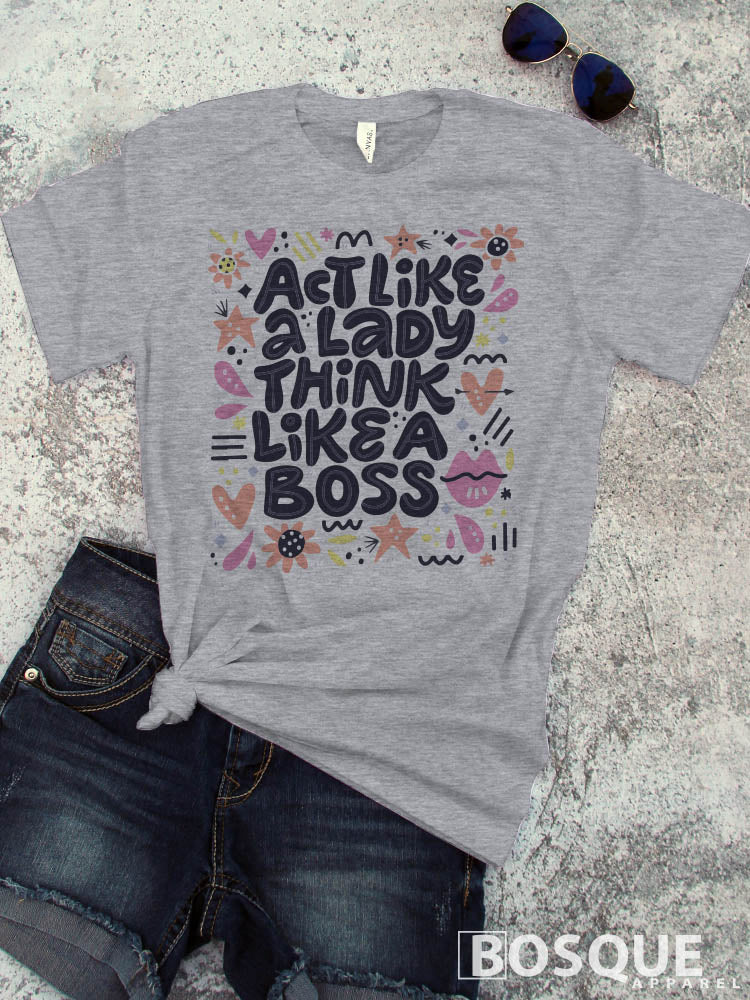 Act Like a Lady Think Like a Boss - BOHO styled  Girl Boss tee - Ink Printed T-Shirt