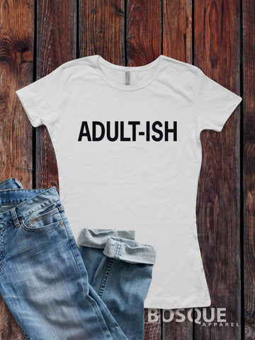 Adult-ish - Funny Adult Shirts - Grown Ups - Adultish - Funny Tees for Adults and Parents - Ink Printed T-Shirt