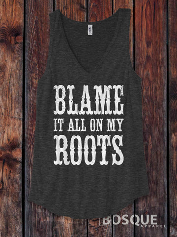 Blame it all on my Roots Distressed Country Southern Style tank top - Ink Printed Tank Top