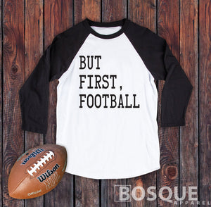 But First, Football 3/4 Sleeve Baseball Raglan Tee Top Shirt - Ink Printed