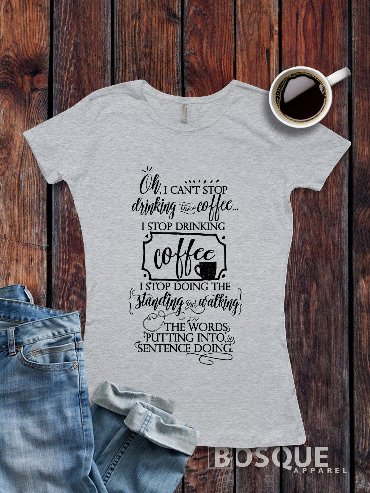 Oh, I can't stop drinking coffee -  Gilmore Girls inspired design - Ink Printed T-Shirt