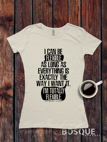 I can be flexible. -  Gilmore Girls inspired design - Ink Printed T-Shirt
