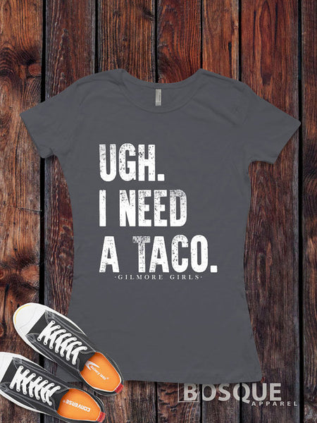 Ugh, I need a taco - Gilmore Girls inspired design - Ink Printed T-Shirt