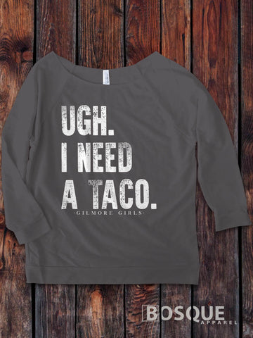 Ugh, I Need a Taco Gilmore Girls design on a 3/4 Sleeve French Terry Raw Edge Raglan Tee Top Shirt - Ink Printed