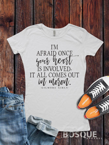 I'm afraid once your heart is involved, -  Gilmore Girls inspired design - Ink Printed T-Shirt
