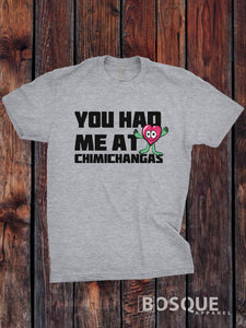 You had me at Chimichangas V2 - Ink Printed T-Shirt