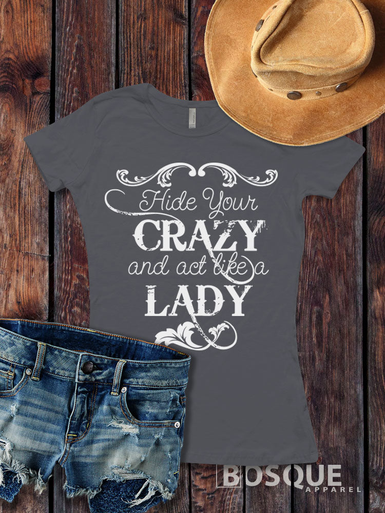 Hide your crazy and act like a lady Country Southern Style Tee - Ink Printed T-Shirt