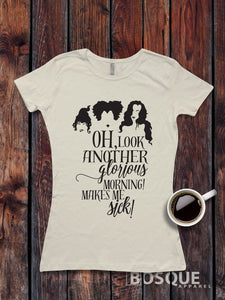 Hocus Pocus inspired T-Shirt / Women's T-shirt Top Tee design Oh, look another Glorious morning! Makes me Sick! - Ink Printed