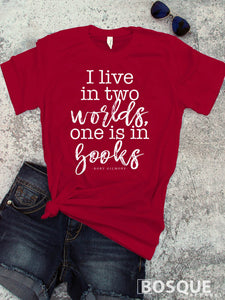 I live in two worlds, one is in books. -  Gilmore Girls inspired design - Ink Printed T-Shirt