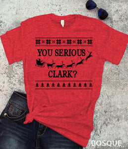 You Serious Clark? Christmas Vacation inspired design -  Ink Printed T-Shirt