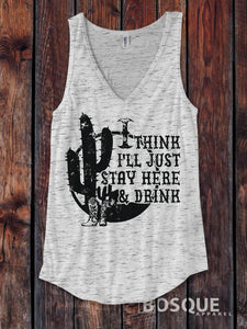 I think I'll just stay here and drink Distressed Country Southern Style tank top - Ink Printed Tank Top