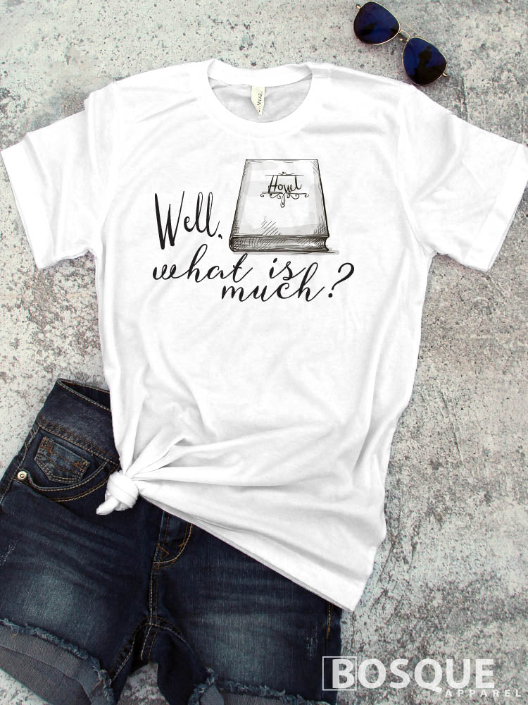 Well, what is much? -  Gilmore Girls inspired design - Ink Printed T-Shirt