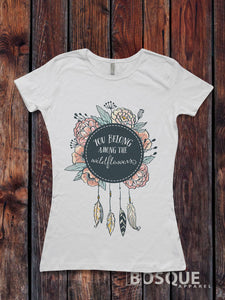 You belong among the Wildflowers Shirt T-Shirt Top Tee Shirt Flower Feathers design Shirt - Ink Printed
