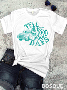 Tell me 'bout the good old days Country Southern Style Tee - Ink Printed T-Shirt