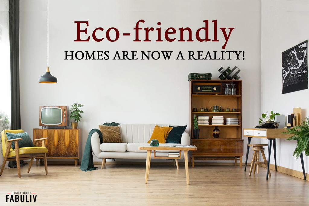 Eco-friendly Homes Are Now a Reality. Little Things You Can Do!