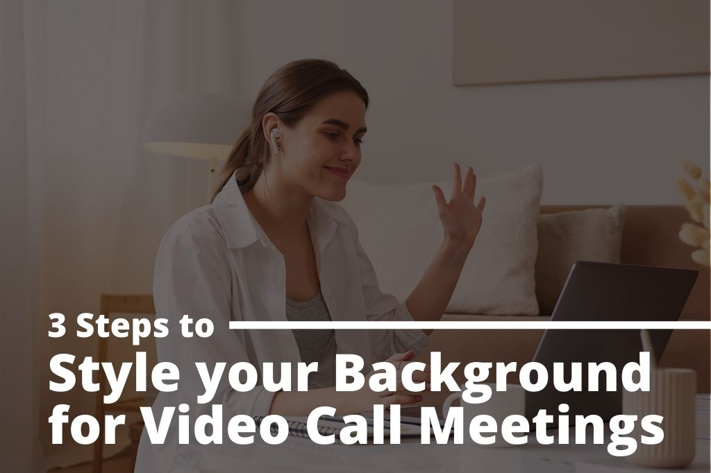 Background Styling for your Video Call Meeting in 3 Steps