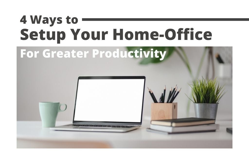 4 Ways to Setup your Home Office for Greater Productivity