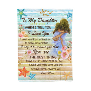 Fleece Blanket - To My Daughter - Yo are the best thing - yenyenstore