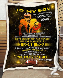 Custom Fleece Blanket - Birthday Gift - FOOTBALL - Son (Mom) - Don't let today's troubles bring you down