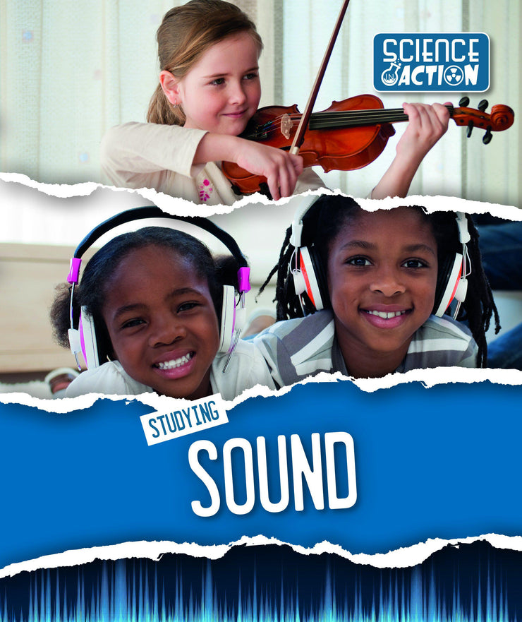 Science in Action: Studying Sound | Children's Books | Non-Fiction Books | BookLife Publishing Ltd