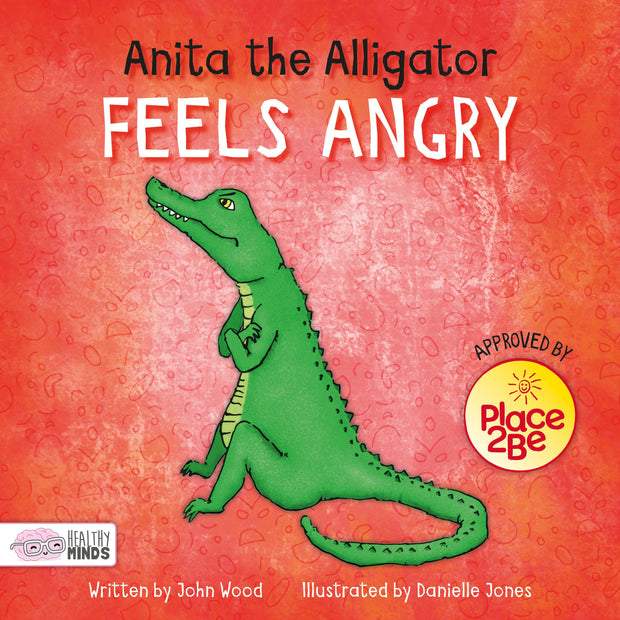 Healthy Minds: Anita the Alligator Feels Angry | Children's Books | Non-Fiction Books | BookLife Publishing Ltd