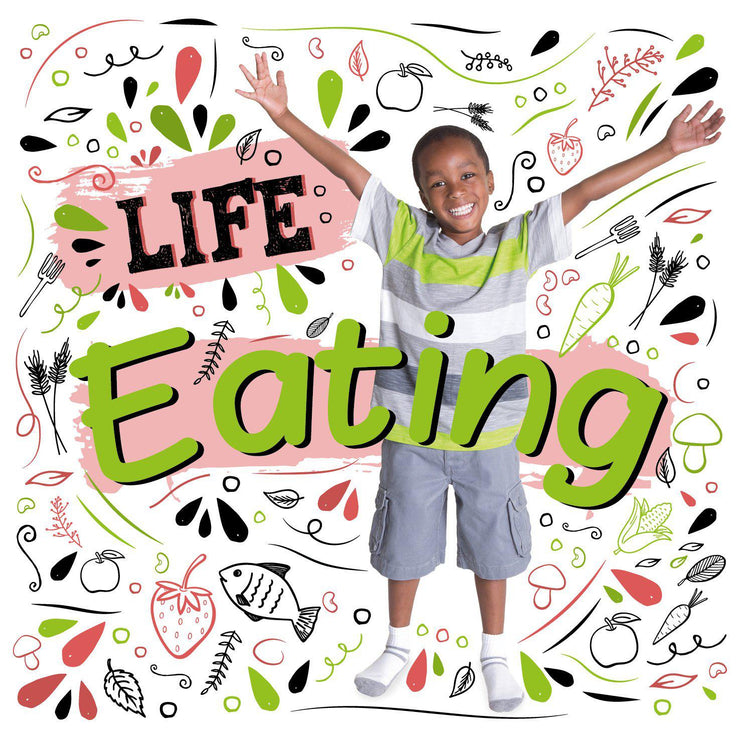 Life: Eating | Children's Books | Non-Fiction Books | BookLife Publishing Ltd