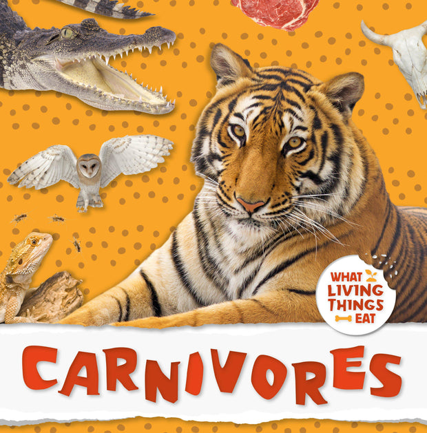 What Living Things Eat: Carnivores | Children's Books | Non-Fiction Books | BookLife Publishing Ltd