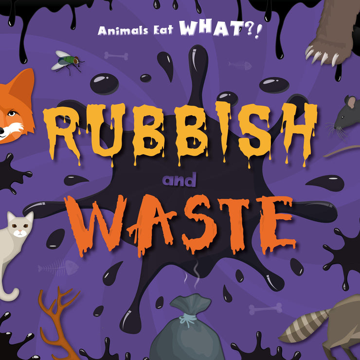 Animals Eat WHAT?!: Rubbish and Waste | Children's Books | Non-Fiction Books | BookLife Publishing Ltd