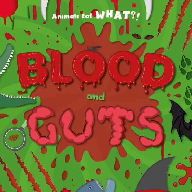 Animals Eat WHAT?!: Blood and Guts | Children's Books | Non-Fiction Books | BookLife Publishing Ltd