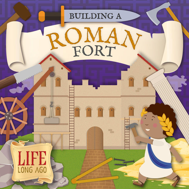 Life Long Ago : Building a Roman Fort | Children's Books | Non-Fiction Books | BookLife Publishing Ltd