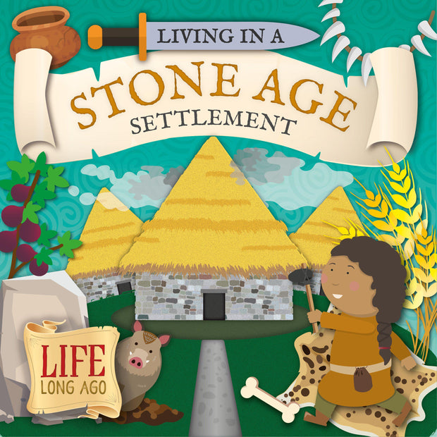 Life Long Ago : Living in a Stone Age Settlement | Children's Books | Non-Fiction Books | BookLife Publishing Ltd