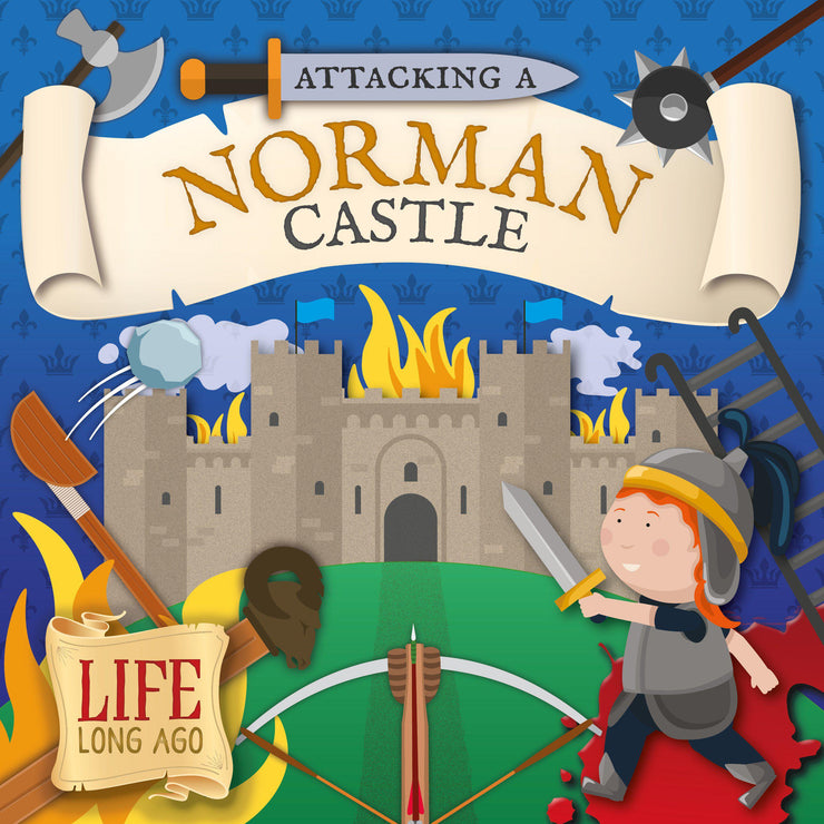 Life Long Ago : Attacking a Norman Castle | Children's Books | Non-Fiction Books | BookLife Publishing Ltd