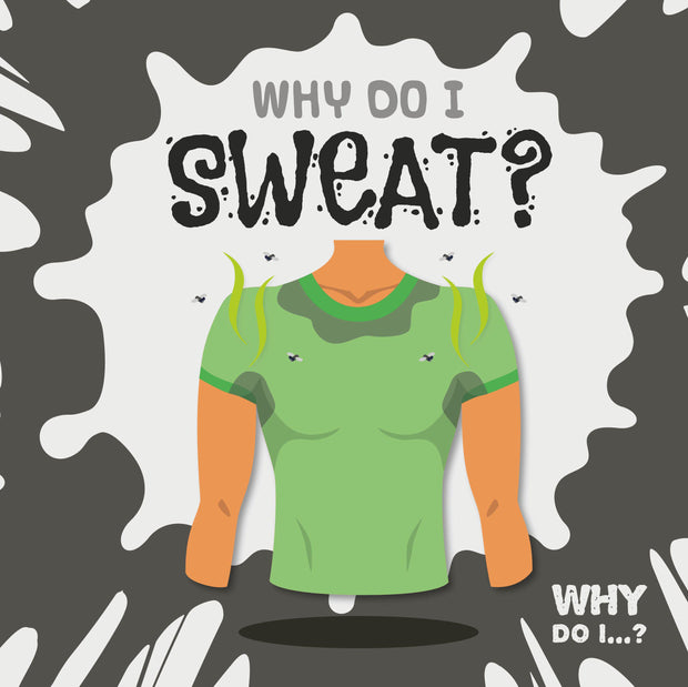 Why Do I Sweat? | Children's Books | Non-Fiction Books | BookLife Publishing Ltd