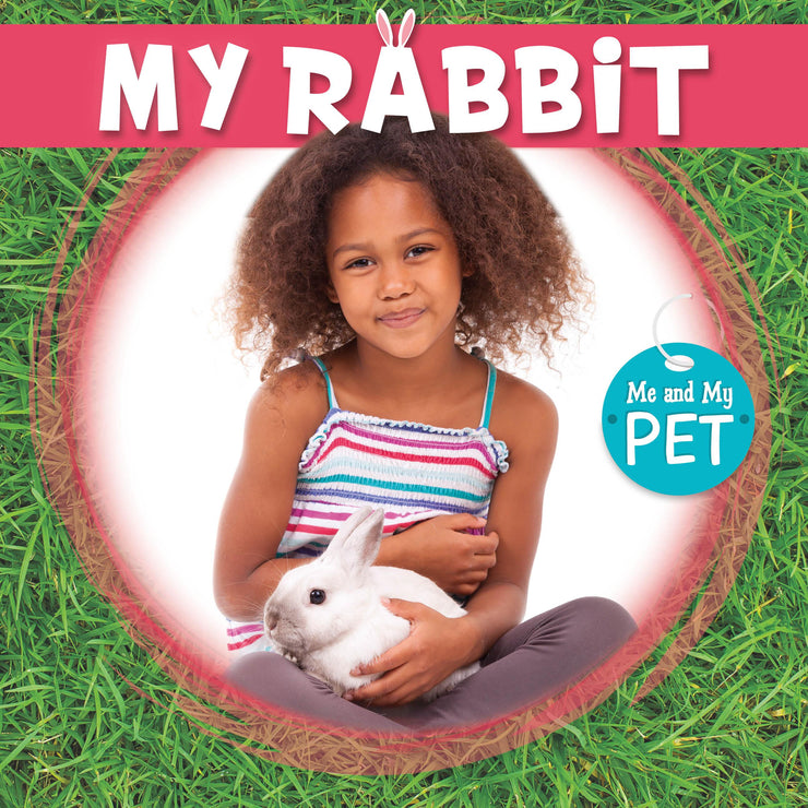 Me and My Pet: My Rabbit | Children's Books | Non-Fiction Books | BookLife Publishing Ltd