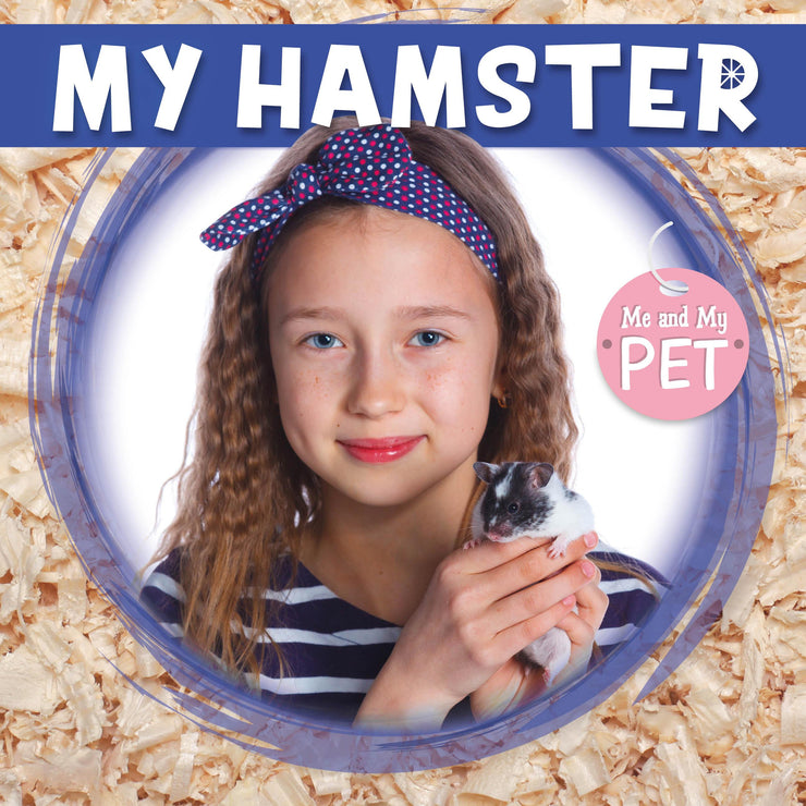 Me and My Pet: My Hamster | Children's Books | Non-Fiction Books | BookLife Publishing Ltd