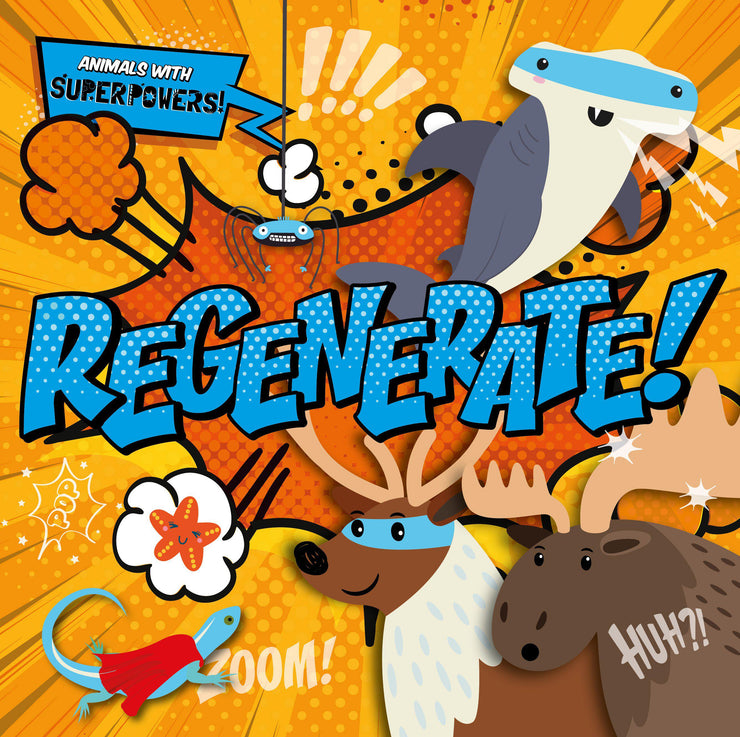 Animals With Superpowers!: Regenerate! | Children's Books | Non-Fiction Books | BookLife Publishing Ltd